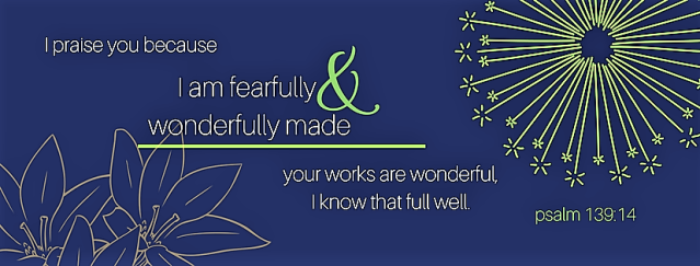 you are fearfully & wonderfully made